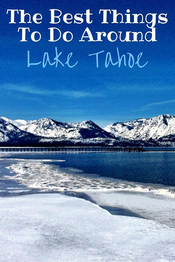 The best things to do in Lake Tahoe, California. What to do, eat, where to stay in South Lake Tahoe, North Lake Tahoe and West Shore.