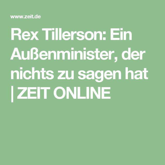 Rex Tillerson: Ein Außenminister, der nichts zu sagen hat |ZEIT ONLINE