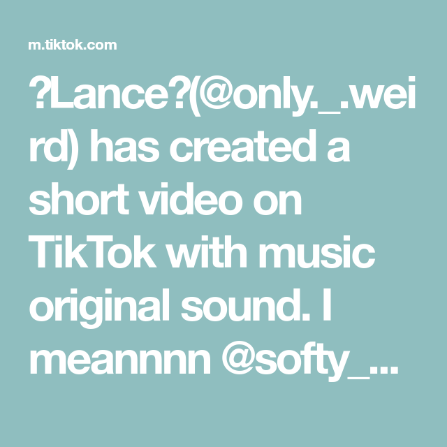 Lance Only Weird Has Created A Short Video On Tiktok With Music Original Sound I Meannnn Softy Samski Eren Erenjae Baby One More Time Music Songs
