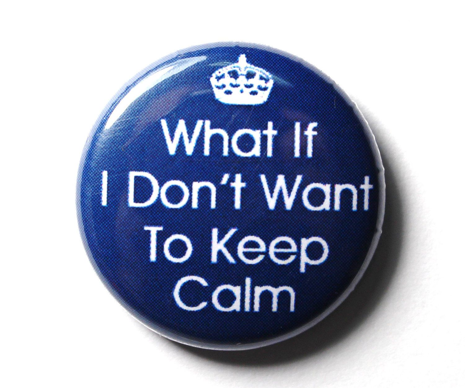 Don T Keep Calm Funny Blue Button Pin Or Magnet Frases