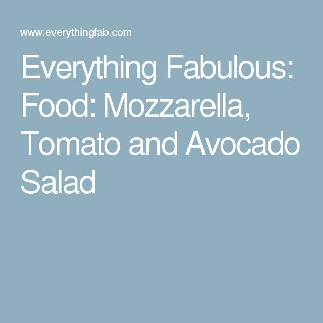 Everything Fabulous: Food: Mozzarella, Tomato and Avocado Salad