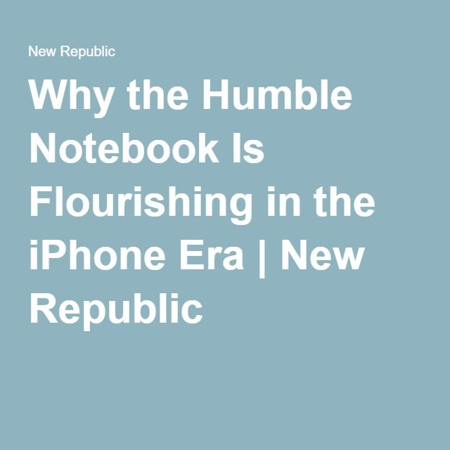 Why the Humble Notebook Is Flourishing in the iPhone Era   New Republic