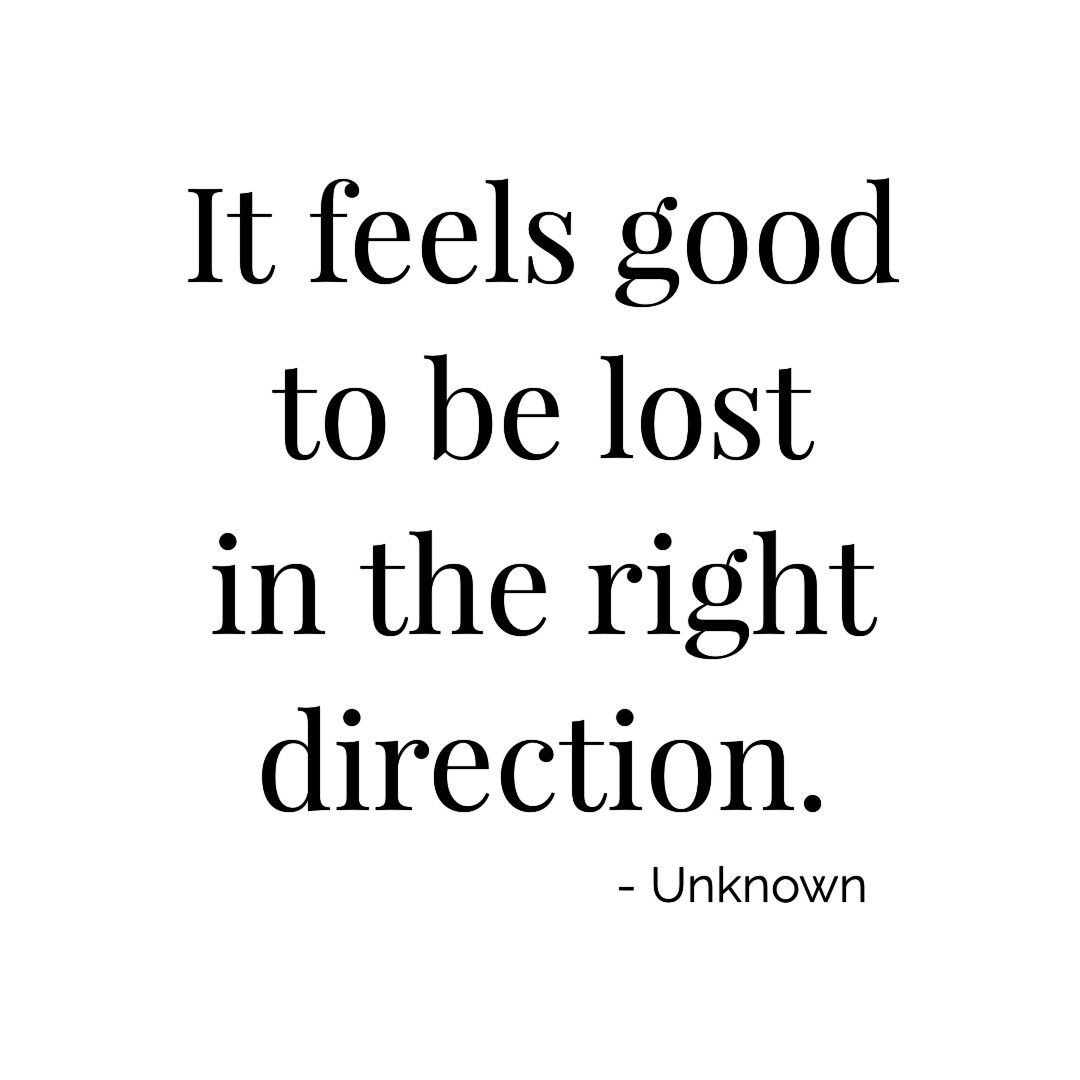 It Feels Good To Be Lost In The Right Direction Unknown
