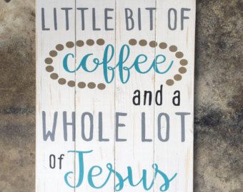 Little Bit of Coffee Whole Lot of Jesus Coffee by DRSignsDesigns