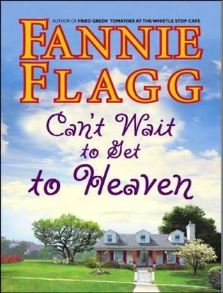 Cant Wait To Get To Heaven By Fannie Flagg 2018 What I Didread