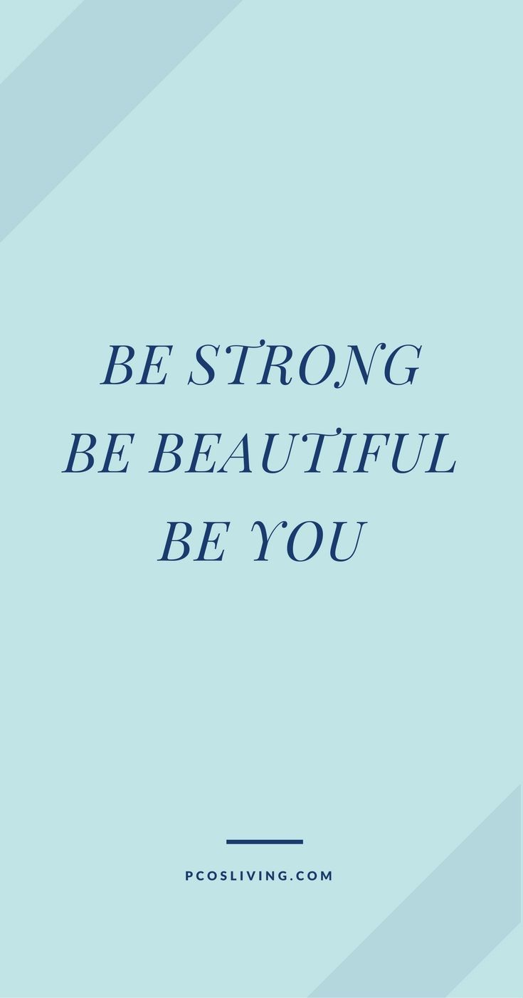 Be Strong Be Beautiful Be You Pcosliving Quotes On Beauty
