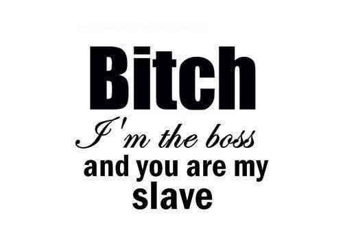 You should be my slave