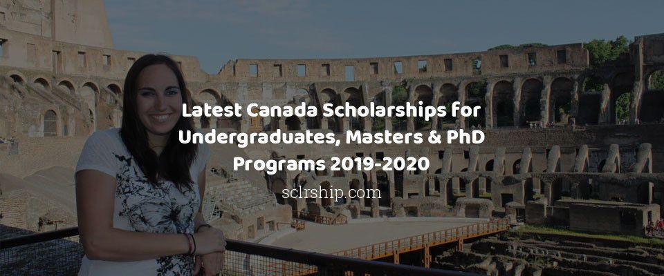 Latest Canada Scholarships for Undergraduates, Masters & PhD