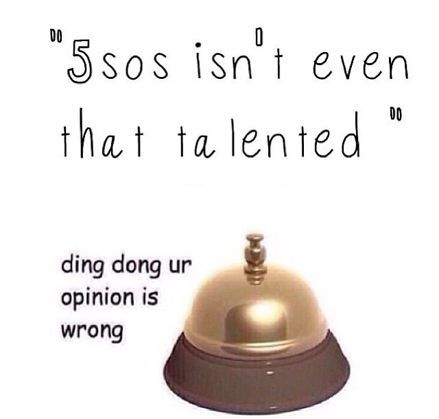 Ding Dong Your Opinion Is Wrong Everyone In My Family Loves 5sos 5sos Five Seconds Of Summer 1d And 5sos