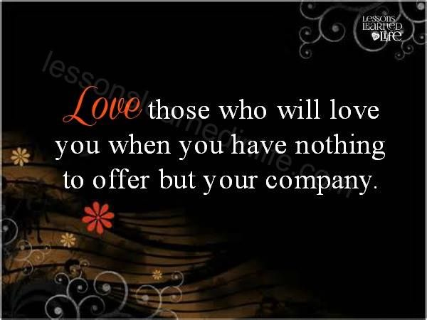 Love Those Who Will Love You When You Have Nothing To
