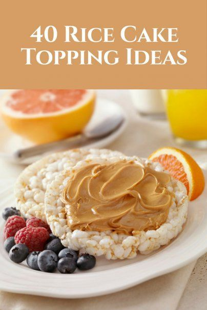 40 Rice Cake Topping Ideas Rice Cakes Toppings Healthy