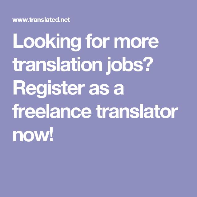 Looking For More Translation Jobs Register As A Freelance Translator Now Freelance Translator Job Translation