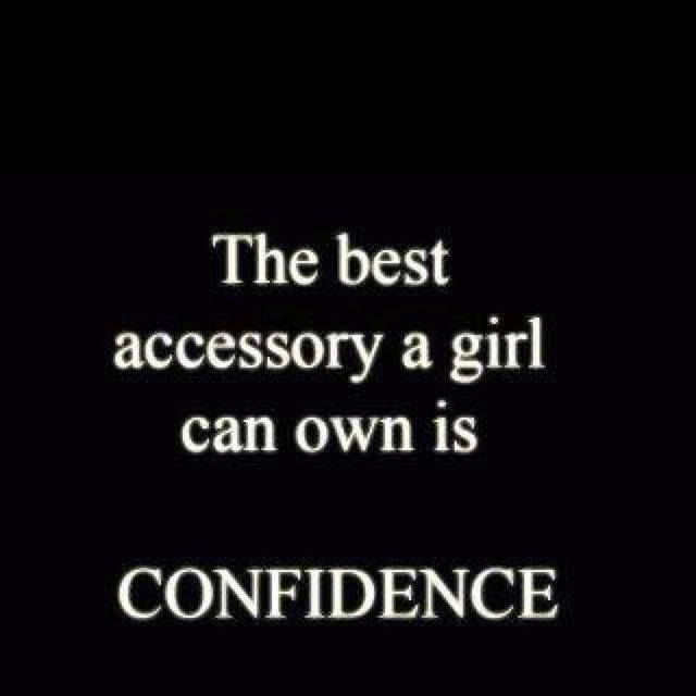 Confidence in yourself.