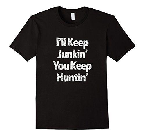 I'll Keep Junking You Keep Hunting Trendy T-Shirt #junkin' #hunting https://www.amazon.com/dp/B01N9XBTYS/ref=cm_sw_r_pi_dp_x_nFuKybE8XN127