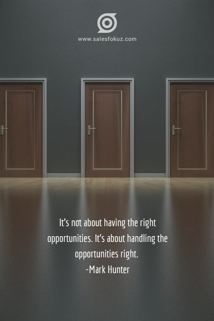 It S Not About Having The Right Opportunities It S About Handling The Opportunities Right Mark Hunter Sales Crm Sales Quotes Sales And Marketing