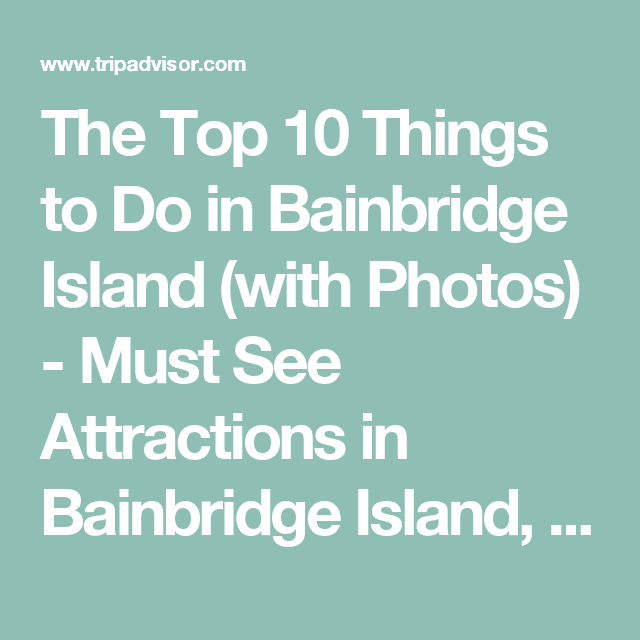 The Top Things To Do In Bainbridge Island With Photos Must - 10 things to see and do in seattle