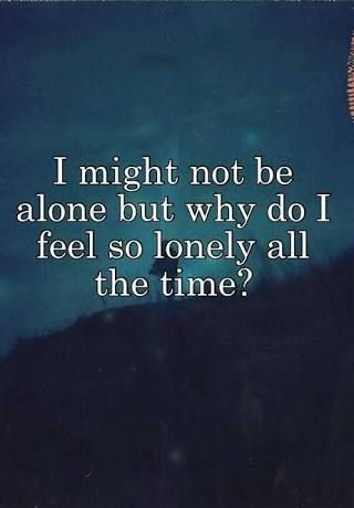 Why do i feel lonely and sad all the time