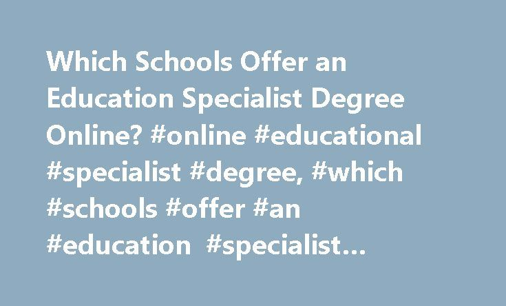 Which Schools Offer An Education Specialist Degree Online Online