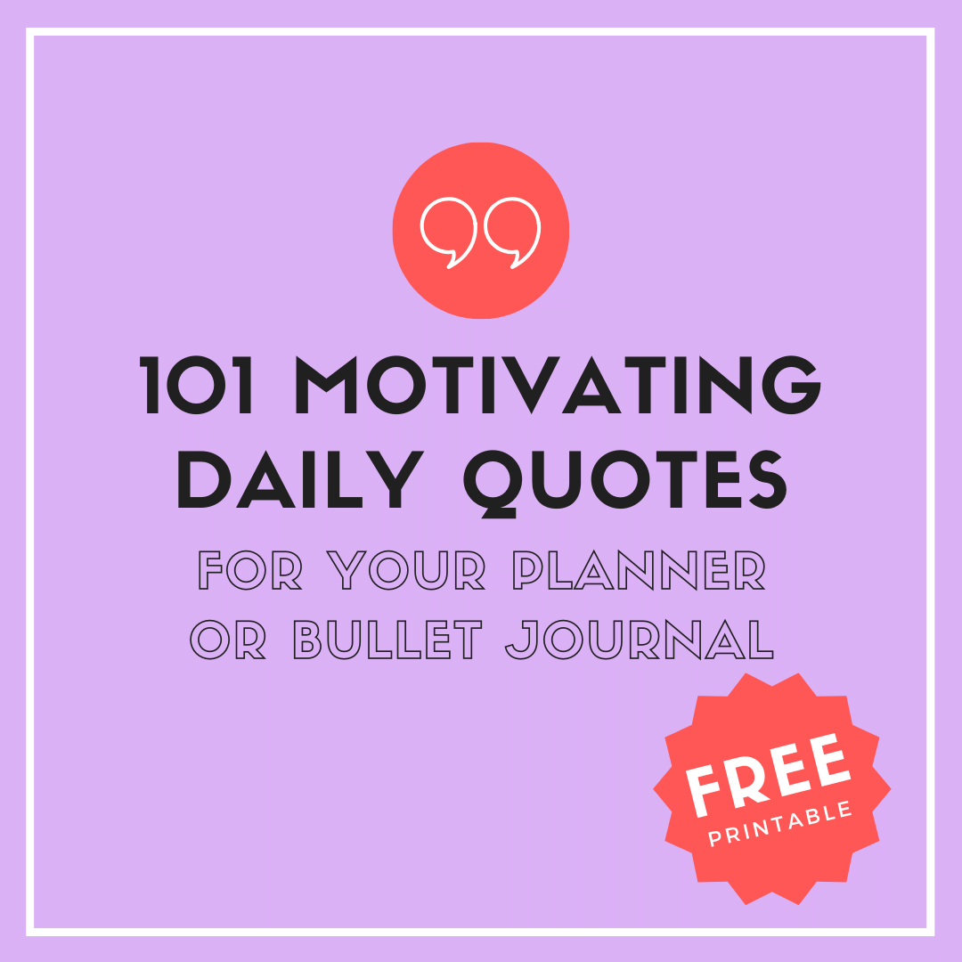 101 Motivating Daily Quotes For Your Bullet Journal Or Planner Free Pdf Printable Bullet Journal Quotes Planner Quotes Journal Free Printable
