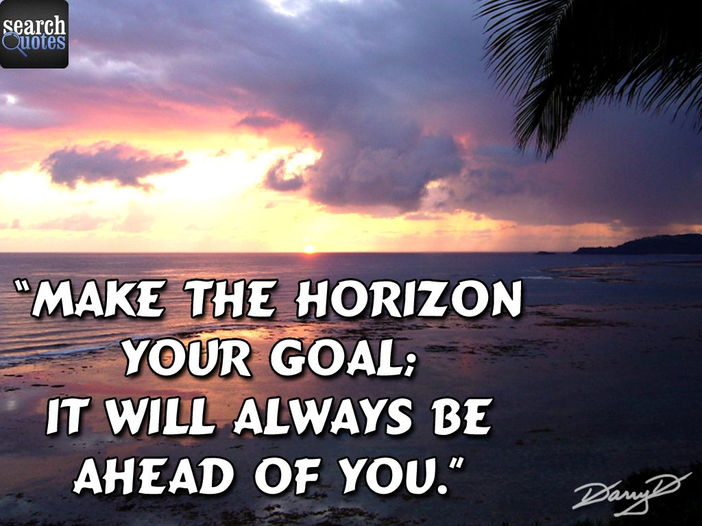 Make Horizon Your Goal For More Quotes Visit Searchquotes