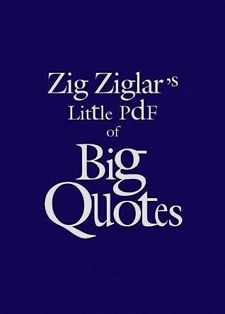 A Free Ebook For You Zig Ziglar S Little Book Of Big Quotes By