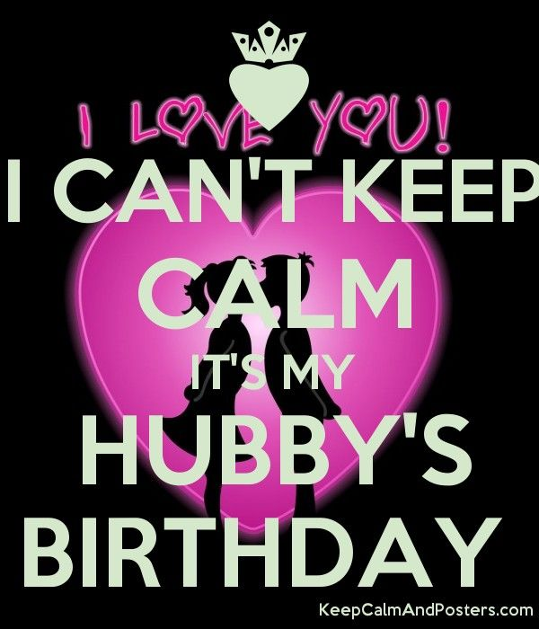 I CANu0027T KEEP CALM ITu0027S MY HUBBYu0027S BIRTHDAY couple Pinterest - missing poster generator