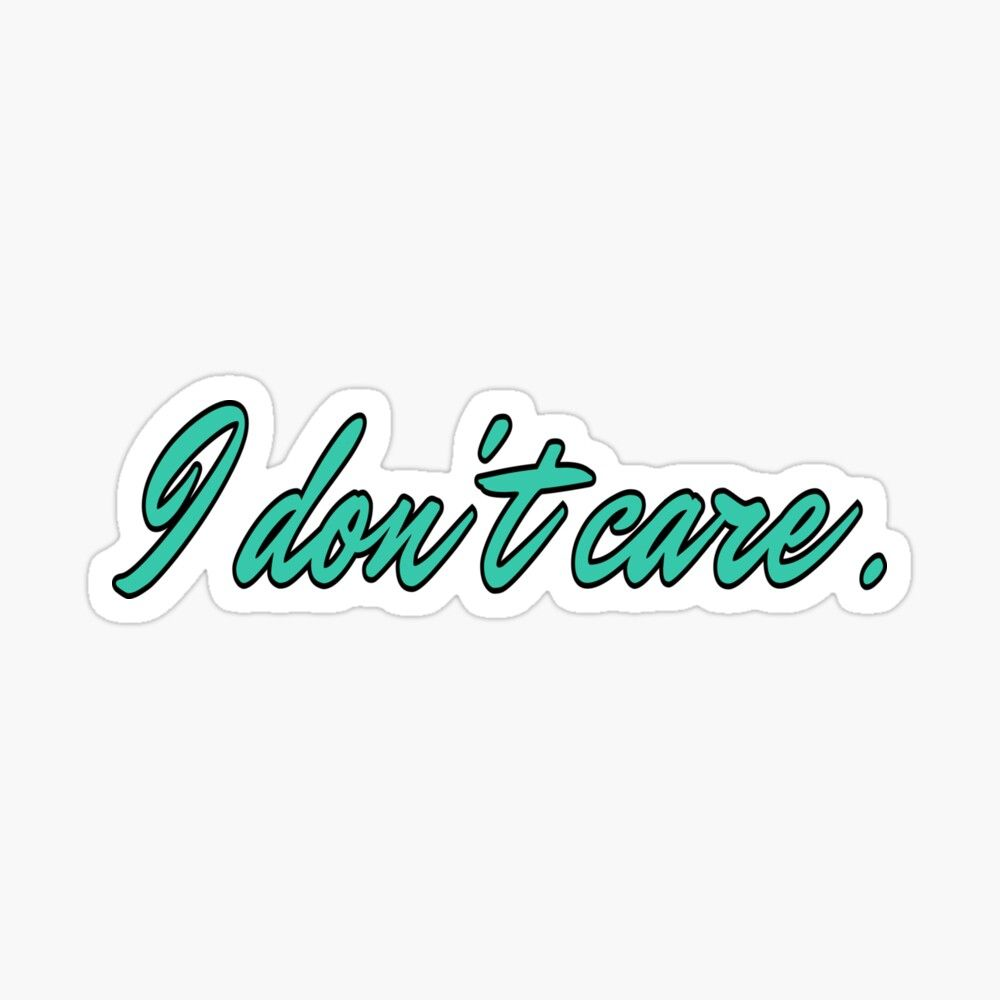 Shop matte/glossy/transparent sticker | Don't care what others think of you, just live your life! #aqua #idontcare #quote #sketchesbyalex #saying