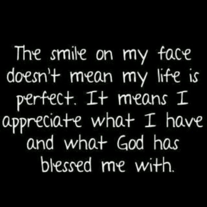 Always Smiling Bc In Good Times And Bad I M So Blessed And Give God All The Glory Me Quotes Words Inspirational Quotes