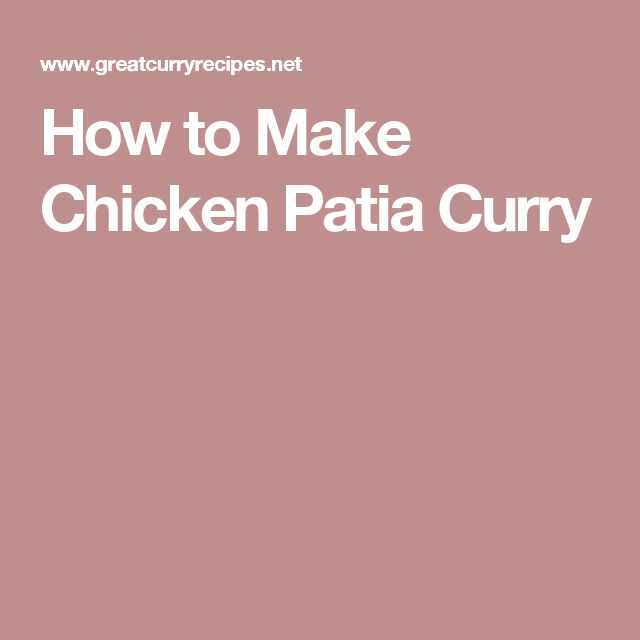 How to Make Chicken Patia Curry