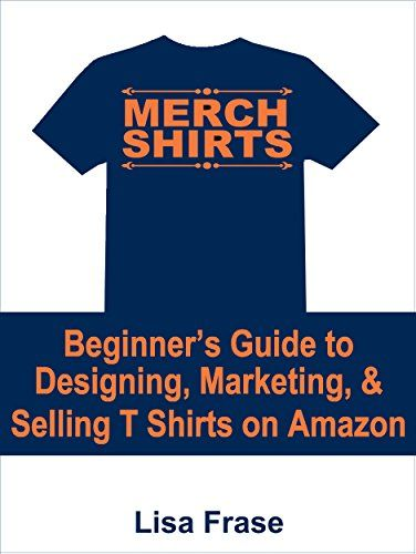 Merch Shirts The Beginner\u0027s Guide to Designing, Marketing by Lisa