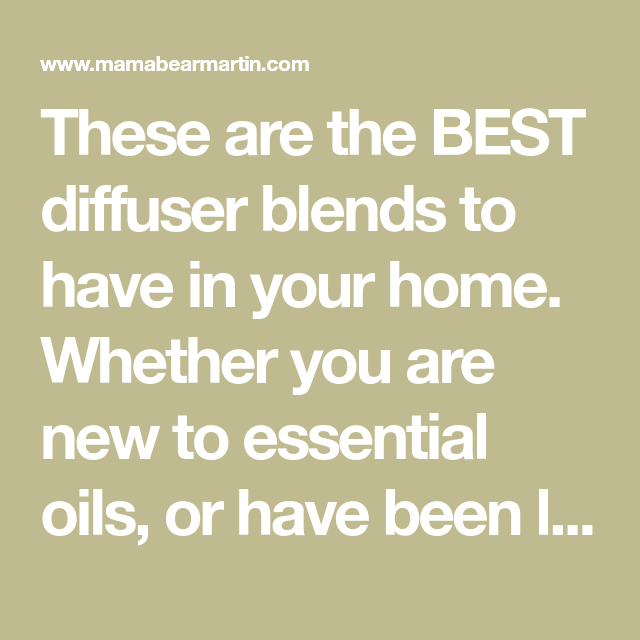 These are the BEST diffuser blends to have in your home. Whether you are new to essential oils, or have been loving them for years- you gotta try these!!
