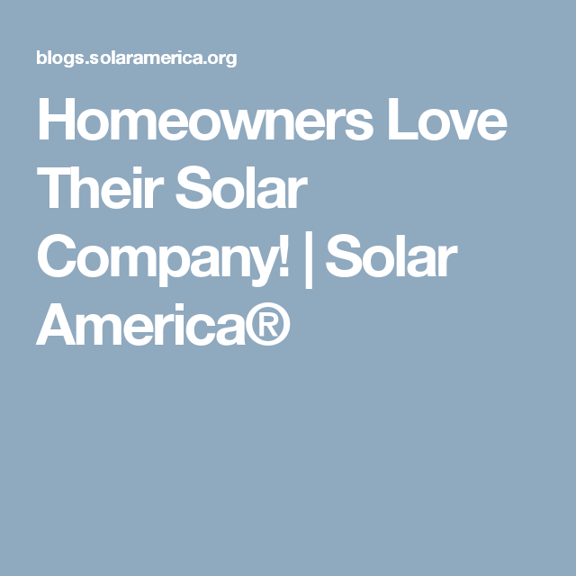 Homeowners Love Their Solar Company! | Solar America®
