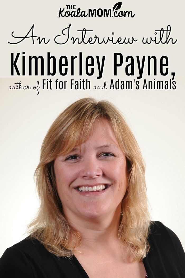 An Interview with Kimberley Payne, author of Fit for Faith and Adam's Animals. Kimberley Payne is a...