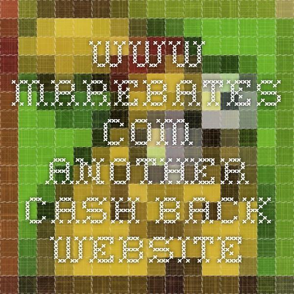 www.mrrebates.com - another cash back website