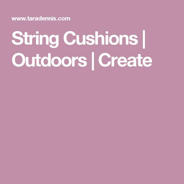 String Cushions | Outdoors | Create