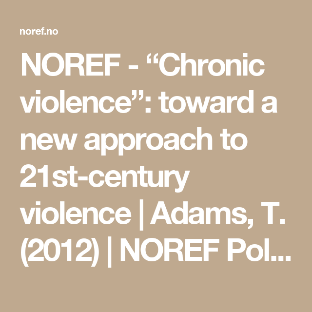 """NOREF - """"Chronic violence"""": toward a new approach to 21st-century violence 