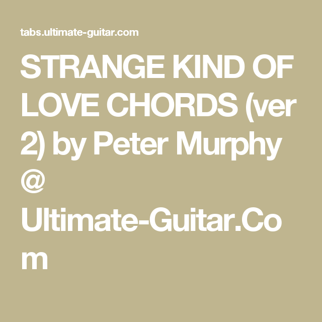 Strange Kind Of Love Chords Ver 2 By Peter Murphy Ultimate