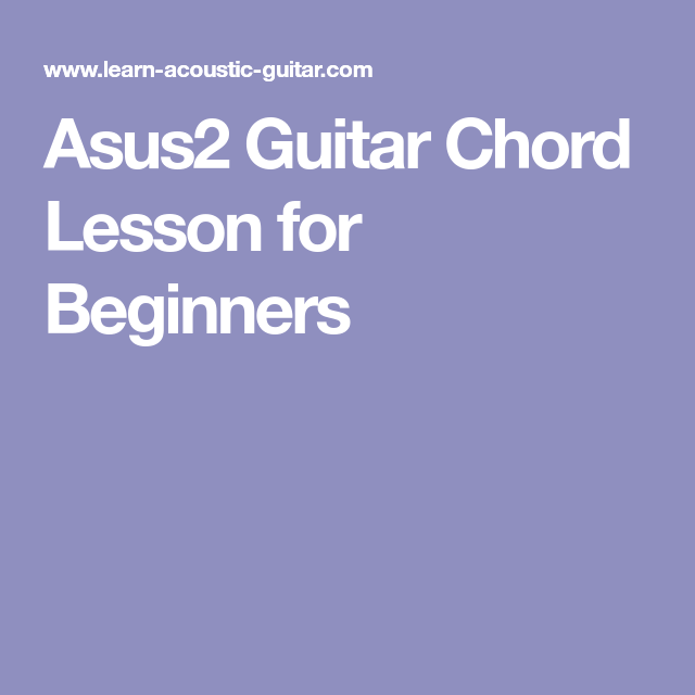 Asus2 Guitar Chord Lesson For Beginners Guitar Chords Pinterest