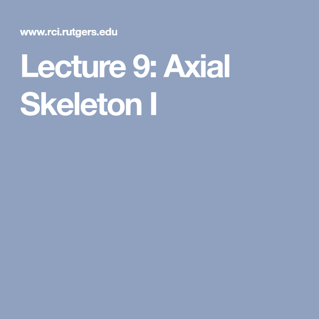 Lecture 9: Axial Skeleton I