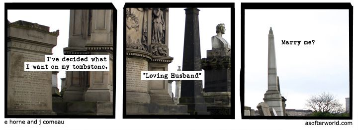 "A Softer World. I've decided what I want on my tombstone... ""http://www.asofterworld.com/index.php?id=499"""