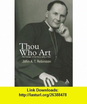 Thou Who Art The Concept of the Personality of God (9780826488978) John Robinson , ISBN-10: 0826488978  , ISBN-13: 978-0826488978 ,  , tutorials , pdf , ebook , torrent , downloads , rapidshare , filesonic , hotfile , megaupload , fileserve