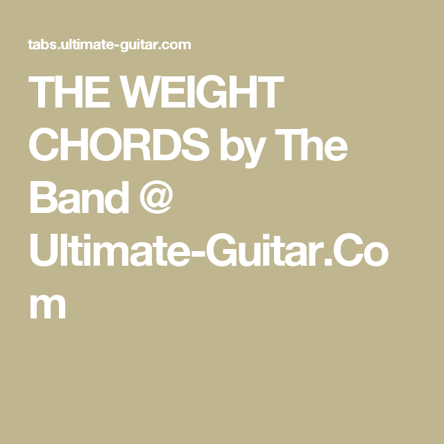 THE WEIGHT CHORDS by The Band @ Ultimate-Guitar.Com | Music ...