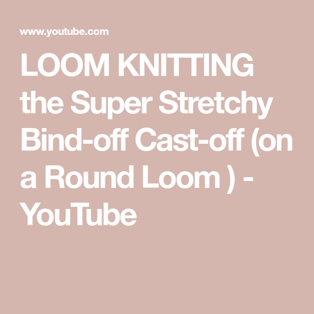 LOOM KNITTING The Super Stretchy Bind-off Cast-off (on A