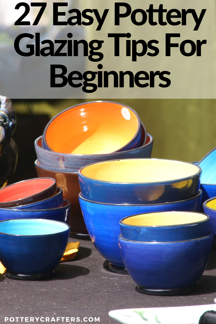 27 Pottery Glazing Tips For Beginners
