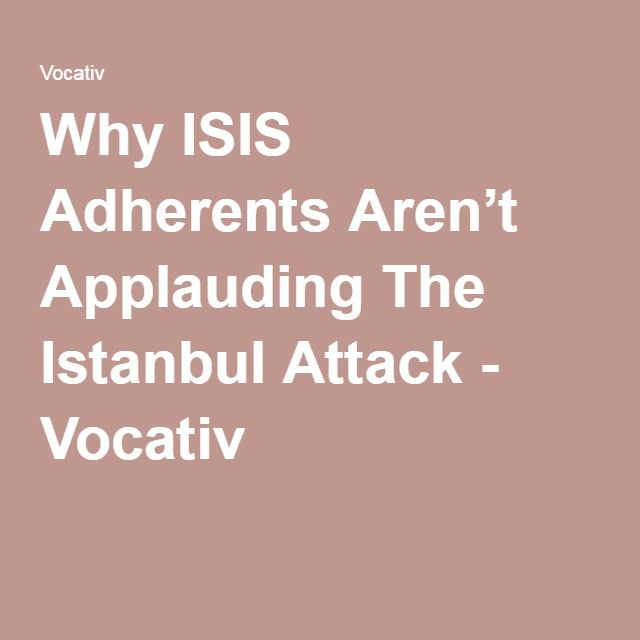 Why ISIS Adherents Aren't Applauding The Istanbul Attack - Vocativ..jun16