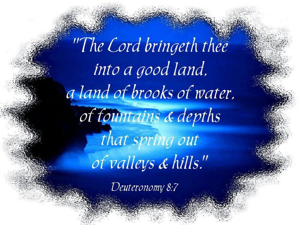 Deuteronomy 87 Yahweh Your Elohim Is Bringing You Into A Good Land It With Rivers That Dont Dry Up There Are Springs And Underground Streams