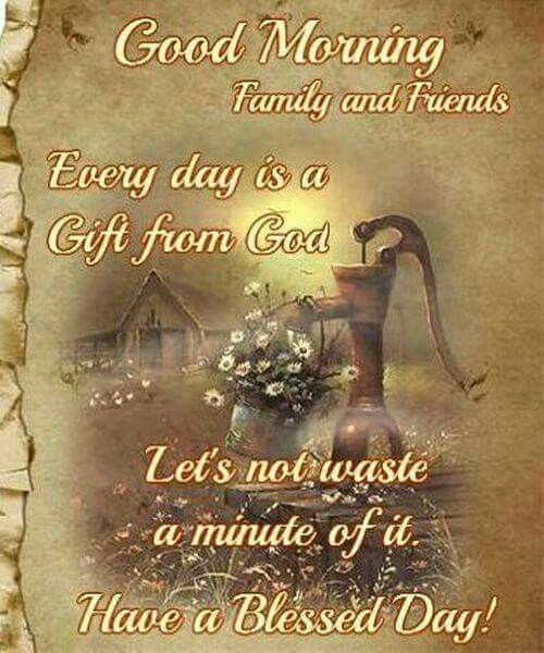 Good Morning Family And Friends Everyday Is A Gift From God Good