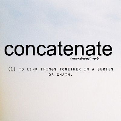 Concatenate:- to link things together in a series or chain