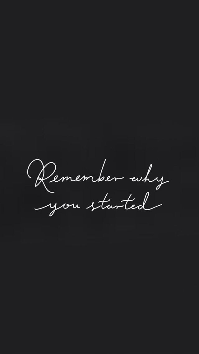 Remember Why You Started Quotes Life Quotes Inspirational