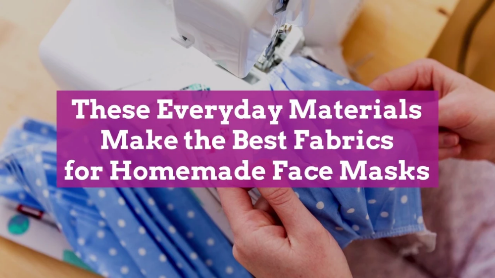Photo of These Everyday Materials Make the Best Fabrics for Homemade Face Masks